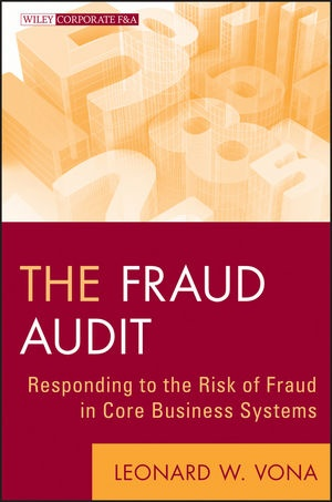 The Fraud Audit, responding to the risk of fraud in core business systems by Leonard W. Vona